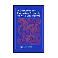 A Casebook for Exploring Diversity in K-12 Classrooms