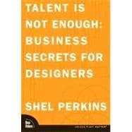 Talent Is Not Enough : Business Secrets for Designers