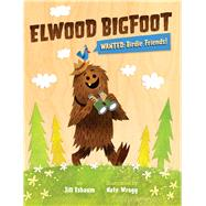Elwood Bigfoot Wanted: Birdie Friends!