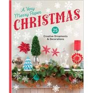 A Very Merry Paper Christmas 25 Creative Ornaments & Decorations