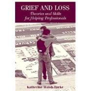 Grief and Loss : Theories and Skills for Helping Professionals