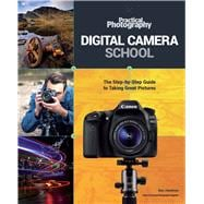 Digital Camera School The Step-by-Step Guide to Taking Great Pictures