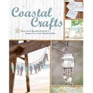 Coastal Crafts Decorative Seaside Projects to Inspire Your Inner Beachcomber