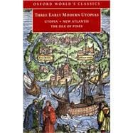 Three Early Modern Utopias Thomas More: Utopia / Francis Bacon: New Atlantis / Henry Neville: The Isle of Pines