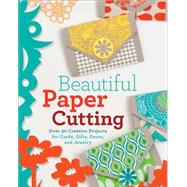 Beautiful Paper Cutting 30 Creative Projects for Cards, Gifts, Decor, and Jewelry