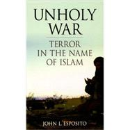 Unholy War : Terror in the Name of Islam