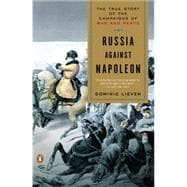 Russia Against Napoleon The True Story of the Campaigns of War and Peace