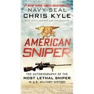 American Sniper : The Autobiography of the Most Lethal Sniper in U. S. Military History