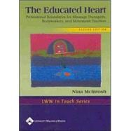 The Educated Heart Professional Boundaries for Massage Therapists, Bodyworkers, and Movement Teachers