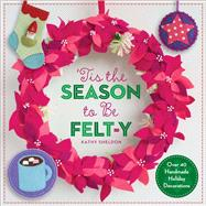 ?Tis the Season to Be Felt-y Over 40 Handmade Holiday Decorations