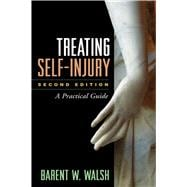 Treating Self-Injury, Second Edition A Practical Guide