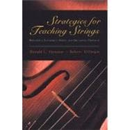 Strategies for Teaching Strings : Building a Successful String and Orchestra Program