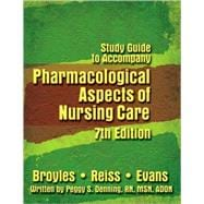 Study Guide for Broyles/Reiss/Evans' Pharmacological Aspects of Nursing Care, 7th