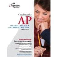 Cracking the AP English Language & Composition Exam, 2009 Edition