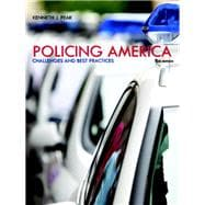 Policing America Challenges and Best Practices Plus MyCJLab with Pearson eText -- Access Card Package