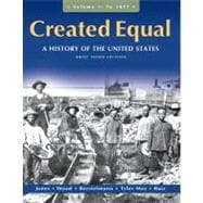 Created Equal A History of the United States, Brief Edition, Volume 1