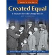 Created Equal A History of the United States, Brief Edition, Volume 2