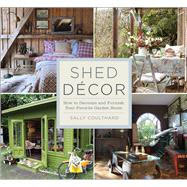 Shed Decor How to Decorate and Furnish Your Favorite Garden Room