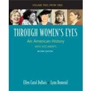 Through Women's Eyes, Volume 2: Since 1865 An American History with Documents