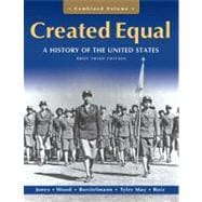 Created Equal A History of the United States, Brief Edition, Combined Volume