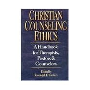 Christian Counseling Ethics : A Handbook for Therapists, Pastors and Counselors