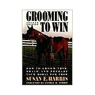 Grooming To Win: How to Groom, Trim, Braid and Prepare Your Horse for Show, 2nd Edition