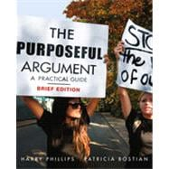 The Purposeful Argument: A Practical Approach, Brief Edition, 1st Edition