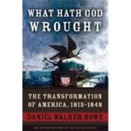 What Hath God Wrought The Transformation of America, 1815-1848