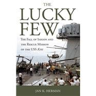 The Lucky Few: The Fall of Saigon and the Rescue Mission of the Uss Kirk 9781612518947R