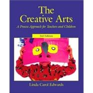 Creative Arts, The: A Process Approach for Teachers and Children