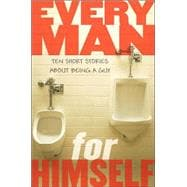 Every Man for Himself: Ten Original Stories About Being a Guy Stories About Being a Guy