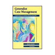 Generalist Case Management : A Method of Human Service Delivery