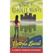 What a Ghoul Wants : A Ghost Hunter Mystery