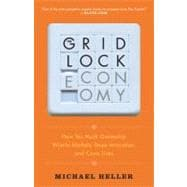 The Gridlock Economy: How Too Much Ownership Wrecks Markets, Stops Innovation, and Costs Lives 9780465018987R