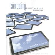 Computing Essentials 2013 Introductory Edition