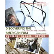 Discovering the American Past: A Look at the Evidence, Volume II: Since 1865, 7th Edition