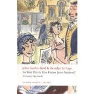 So You Think You Know Jane Austen? : A Literary Quizbook