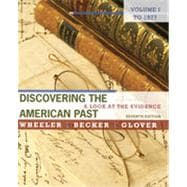 Discovering the American Past: A Look at the Evidence, Volume I: To 1877, 7th Edition