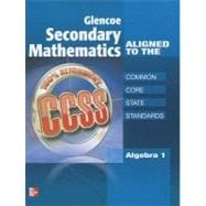 Glencoe Secondary Mathematics to the Common Core State Standards, Algebra 1