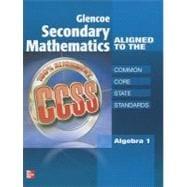 Glencoe Secondary Mathematics to the Common Core State Standards, Algebra 1