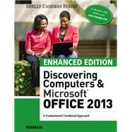 Enhanced Discovering Computers & Microsoft Office 2013 A Combined Fundamental Approach