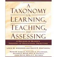 A Taxonomy for Learning, Teaching, and Assessing A Revision of Bloom's Taxonomy of Educational Objectives, Abridged Edition