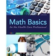 Math Basics for Healthcare Professionals Plus NEW MyMathLab with Pearson eText -- Access Card Package