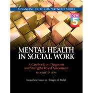 Mental Health in Social Work A Casebook on Diagnosis and Strengths Based Assessment (DSM 5 Update) with Pearson eText -- Access Card Package