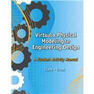 Virtual and Physical Modeling for Engineering Design: A Student Activity Manual for Karsnitz/Hutchinson/O�Brien�s Engineering Design: An Introduction
