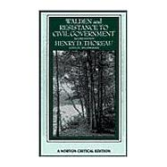 Walden and Resistance to Civil Government: Authoritative Texts, Thoreau's Journal, Reviews and Essays in Criticism