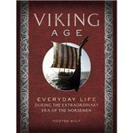 Viking Age Everyday Life During the Extraordinary Era of the Norsemen