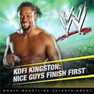 Kofi Kingston : Nice Guys Finish First