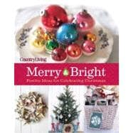 Country Living Merry & Bright 125 Festive Ideas for Celebrating Christmas