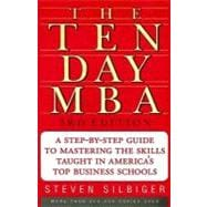 The Ten-Day M B A: A Step-by-Step Guide To Mastering The Skills Taught In America's Top Business Schools